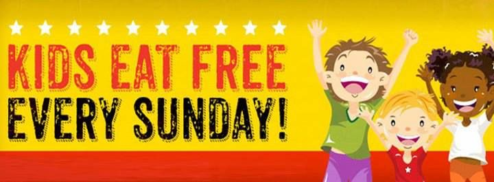 Kids eat FREE every Sunday from 11a - 10p